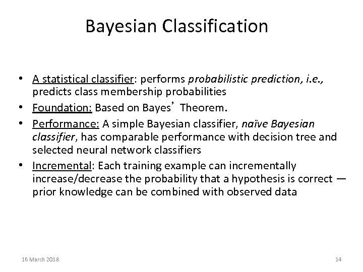 Bayesian Classification • A statistical classifier: performs probabilistic prediction, i. e. , predicts class
