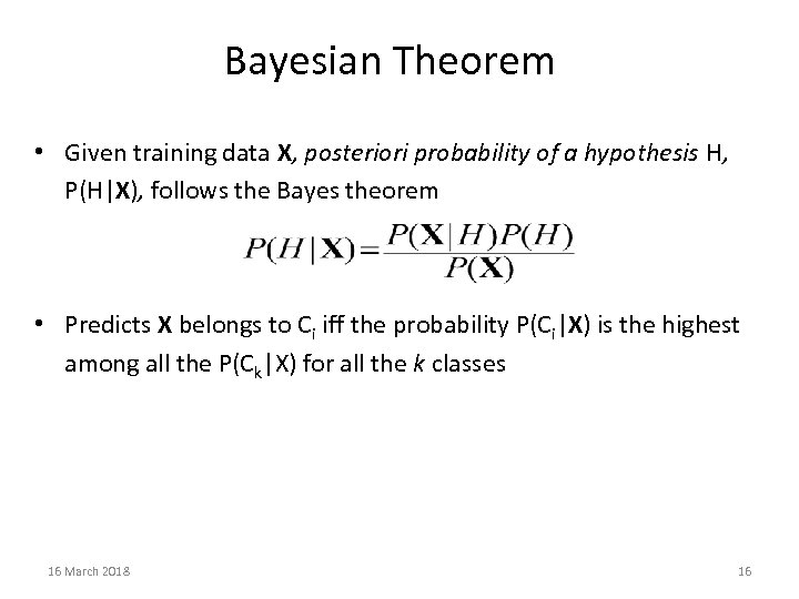 Bayesian Theorem • Given training data X, posteriori probability of a hypothesis H, P(H|X),