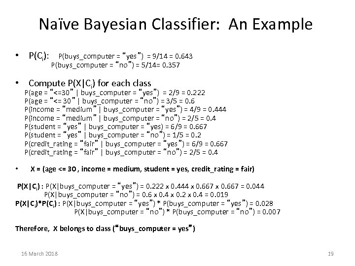"Naïve Bayesian Classifier: An Example • P(Ci): P(buys_computer = ""yes"") = 9/14 = 0."