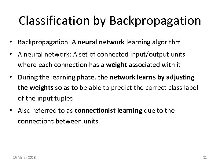 Classification by Backpropagation • Backpropagation: A neural network learning algorithm • A neural network: