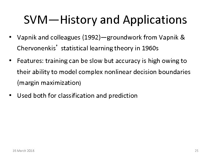 SVM—History and Applications • Vapnik and colleagues (1992)—groundwork from Vapnik & Chervonenkis' statistical learning