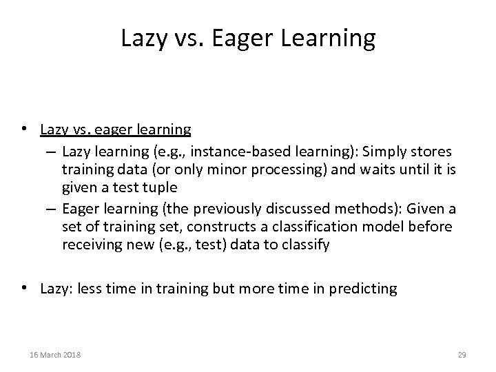Lazy vs. Eager Learning • Lazy vs. eager learning – Lazy learning (e. g.