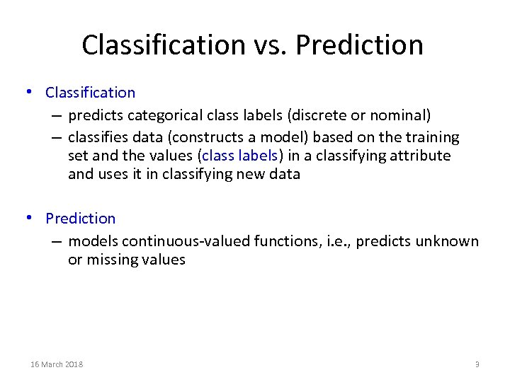 Classification vs. Prediction • Classification – predicts categorical class labels (discrete or nominal) –