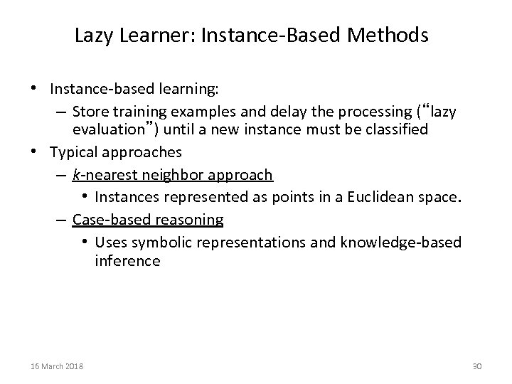 Lazy Learner: Instance-Based Methods • Instance-based learning: – Store training examples and delay the