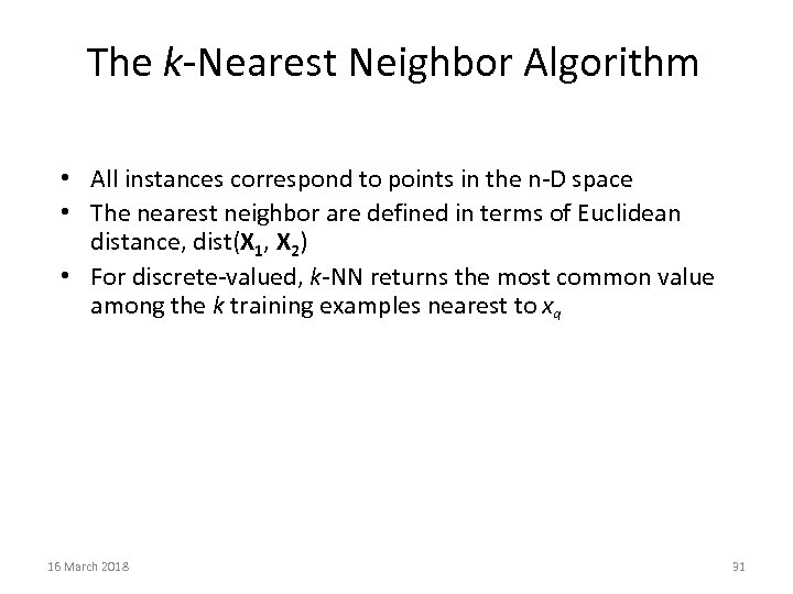 The k-Nearest Neighbor Algorithm • All instances correspond to points in the n-D space
