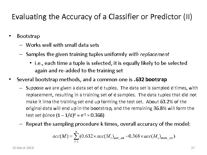 Evaluating the Accuracy of a Classifier or Predictor (II) • Bootstrap – Works well
