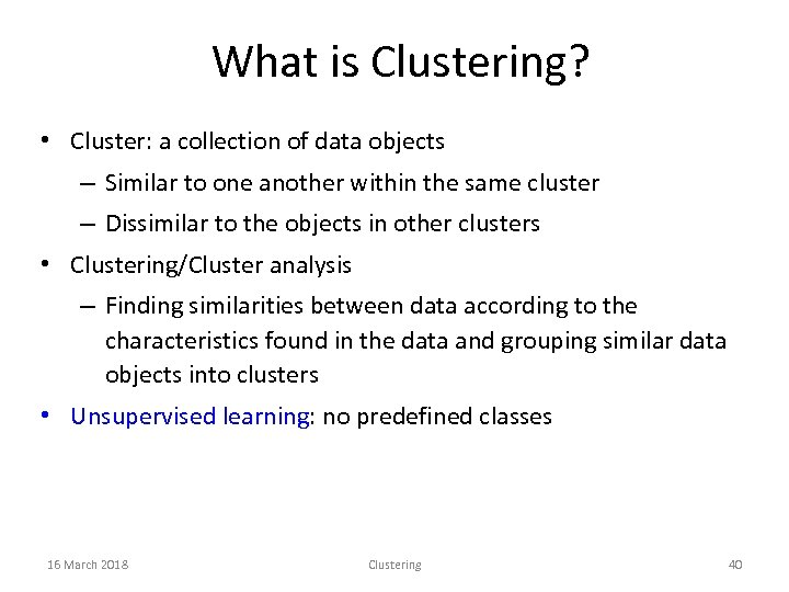 What is Clustering? • Cluster: a collection of data objects – Similar to one