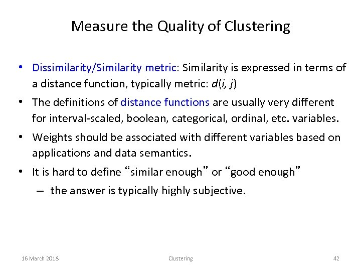 Measure the Quality of Clustering • Dissimilarity/Similarity metric: Similarity is expressed in terms of