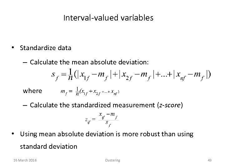 Interval-valued variables • Standardize data – Calculate the mean absolute deviation: where – Calculate