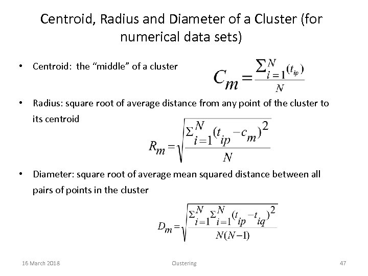 Centroid, Radius and Diameter of a Cluster (for numerical data sets) • Centroid: the
