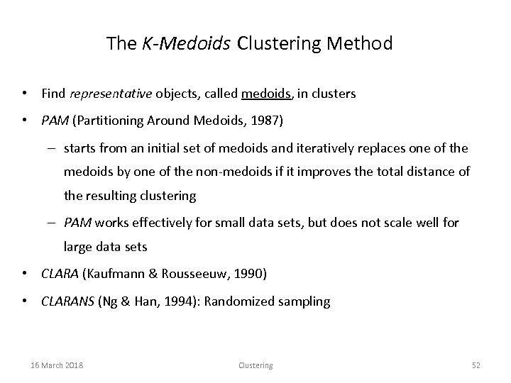 The K-Medoids Clustering Method • Find representative objects, called medoids, in clusters • PAM