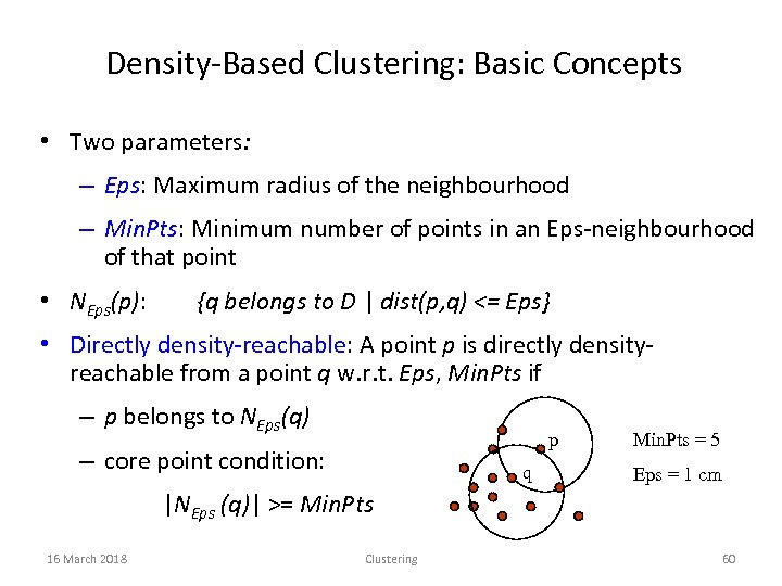Density-Based Clustering: Basic Concepts • Two parameters: – Eps: Maximum radius of the neighbourhood