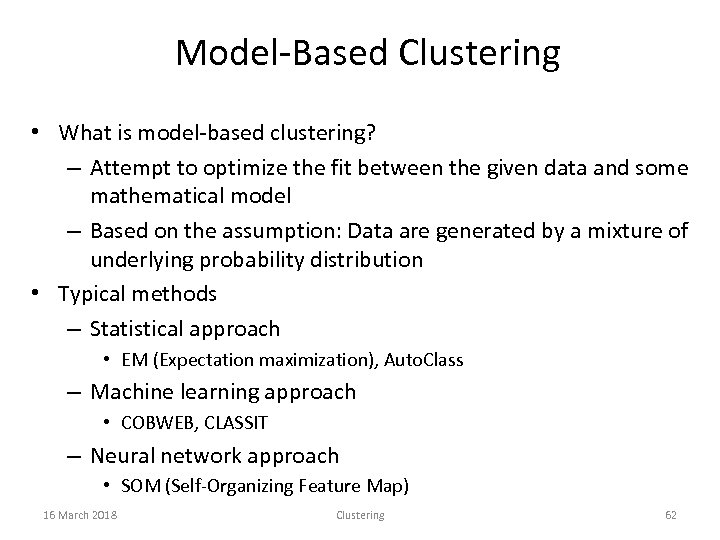 Model-Based Clustering • What is model-based clustering? – Attempt to optimize the fit between