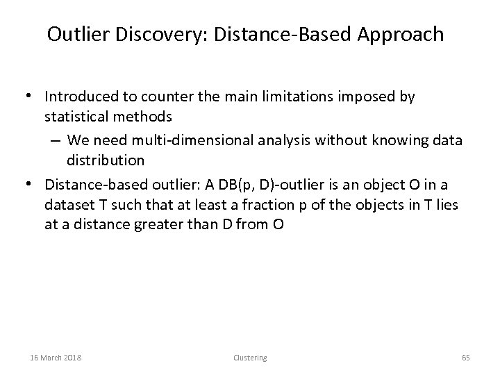 Outlier Discovery: Distance-Based Approach • Introduced to counter the main limitations imposed by statistical