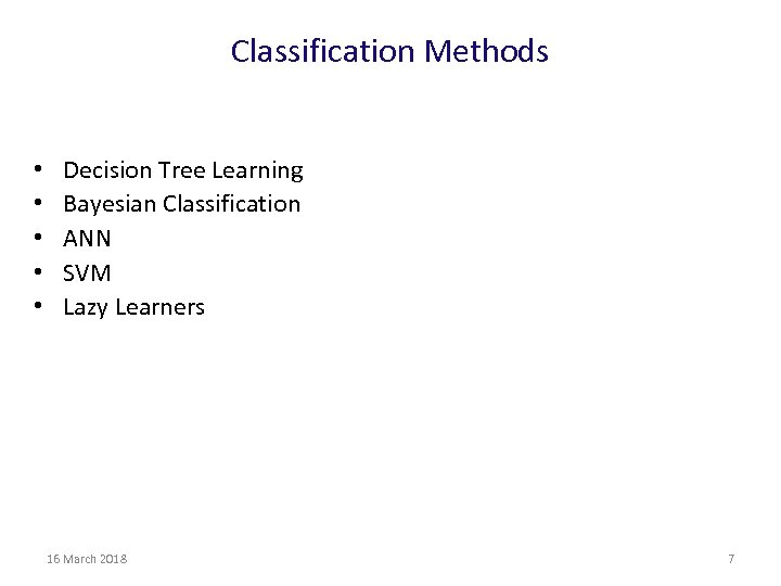 Classification Methods • • • Decision Tree Learning Bayesian Classification ANN SVM Lazy Learners