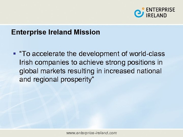 "Enterprise Ireland Mission § ""To accelerate the development of world-class Irish companies to achieve"