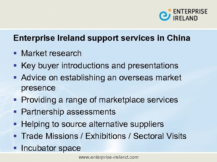 Enterprise Ireland support services in China § Market research § Key buyer introductions and
