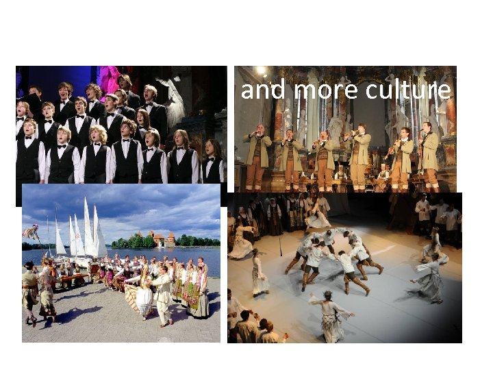 and more culture