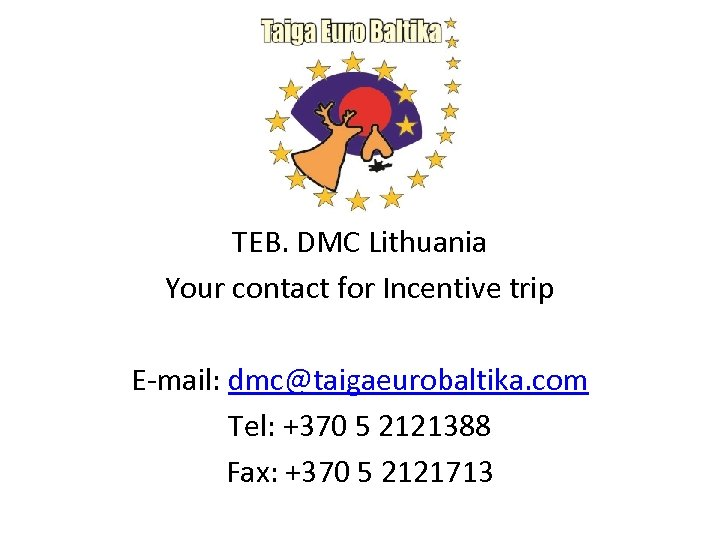 TEB. DMC Lithuania Your contact for Incentive trip E-mail: dmc@taigaeurobaltika. com Tel: +370 5
