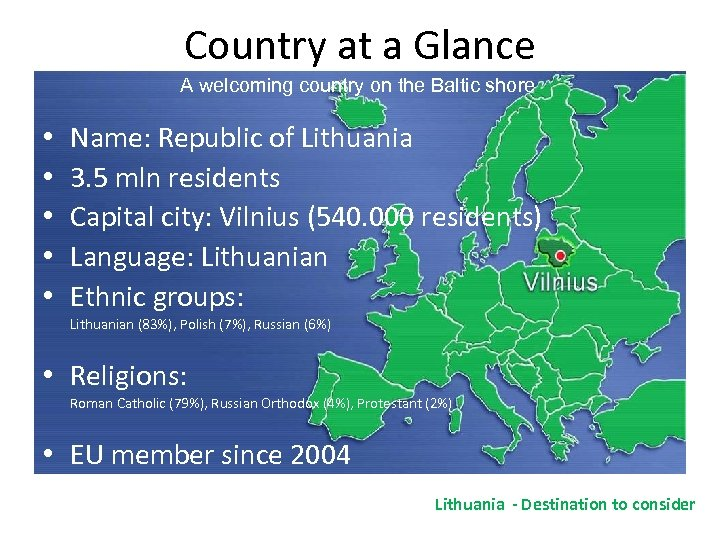Country at a Glance A welcoming country on the Baltic shore • • •