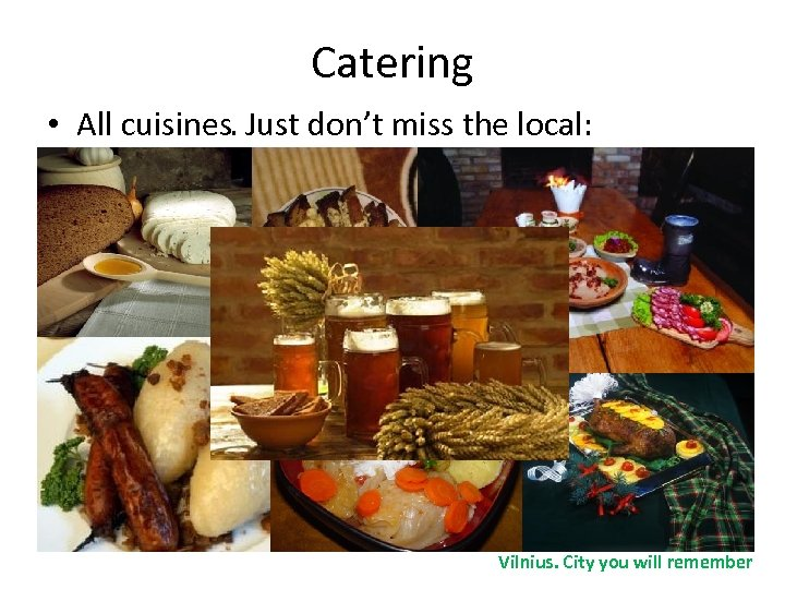 Catering • All cuisines. Just don't miss the local: Vilnius. City you will remember