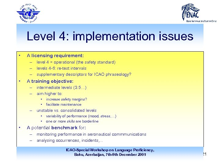 Level 4: implementation issues • A licensing requirement: – level 4 = operational (the