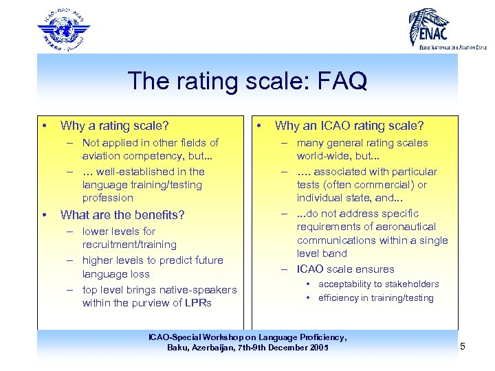 The rating scale: FAQ • Why a rating scale? – Not applied in other