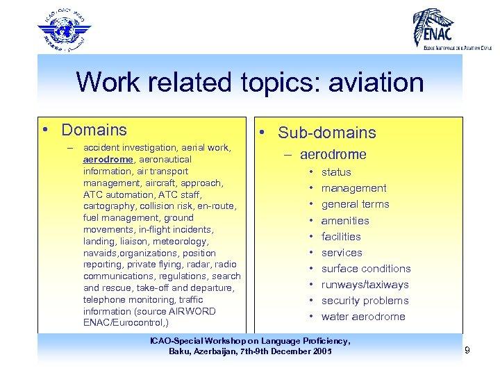 Work related topics: aviation • Domains – accident investigation, aerial work, aerodrome, aeronautical information,