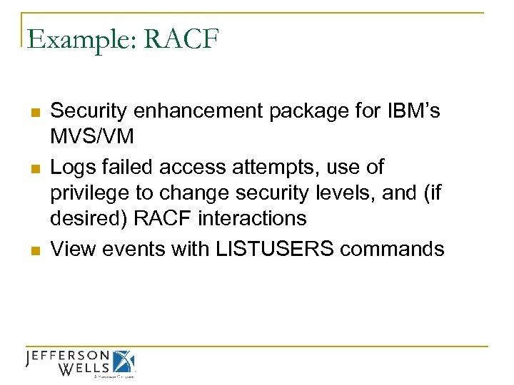 Example: RACF n n n Security enhancement package for IBM's MVS/VM Logs failed access