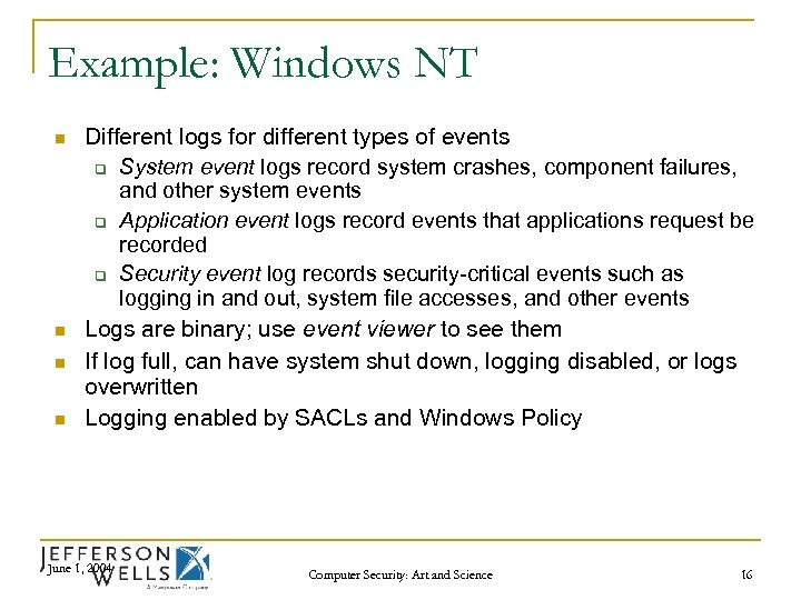 Example: Windows NT n n Different logs for different types of events q System