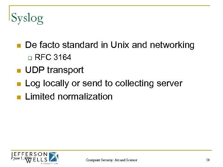 Syslog n De facto standard in Unix and networking q n n n RFC