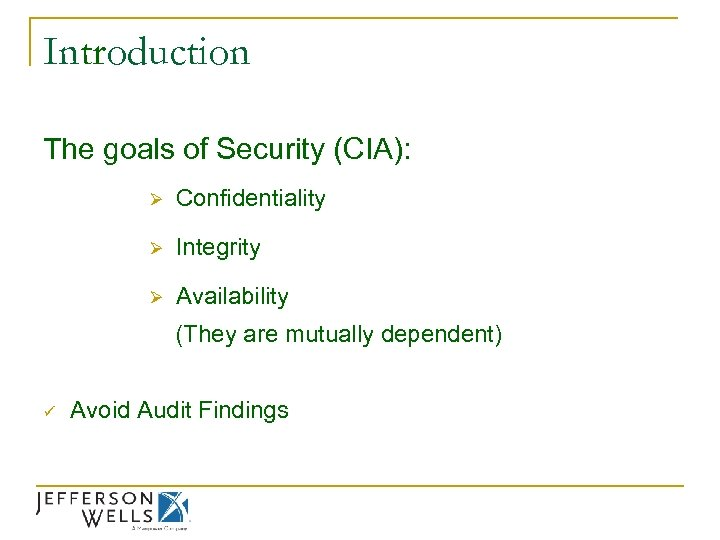 Introduction The goals of Security (CIA): Ø Confidentiality Ø Integrity Ø Availability (They are