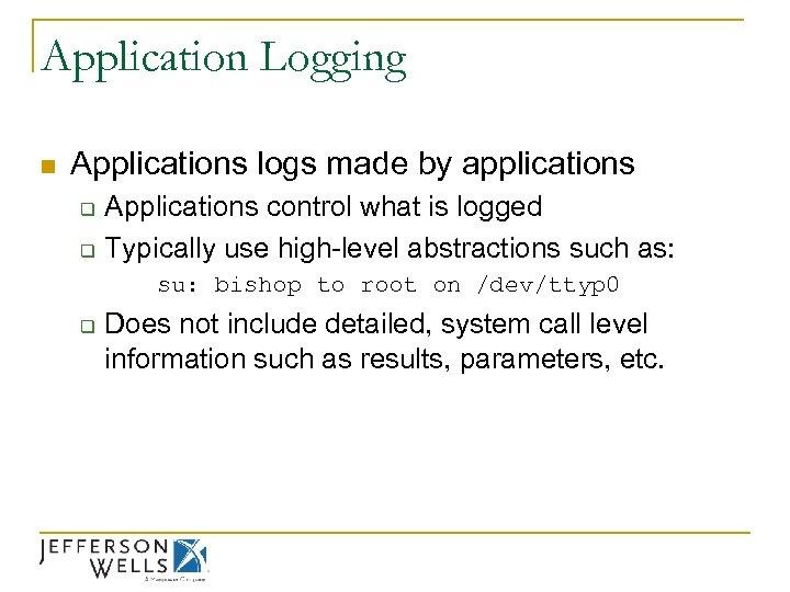 Application Logging n Applications logs made by applications q q Applications control what is