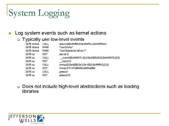 System Logging n Log system events such as kernel actions q Typically use low-level