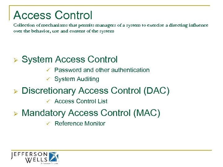 Access Control Collection of mechanisms that permits managers of a system to exercise a