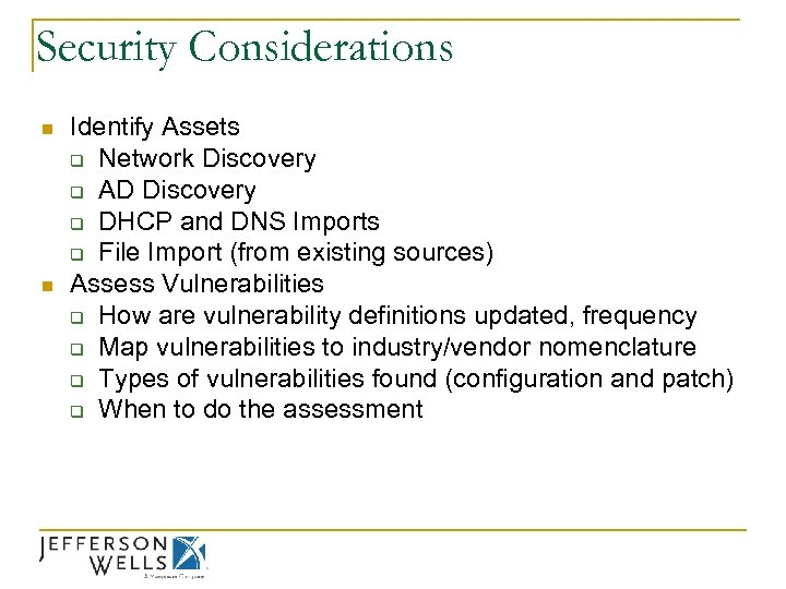 Security Considerations n n Identify Assets q Network Discovery q AD Discovery q DHCP