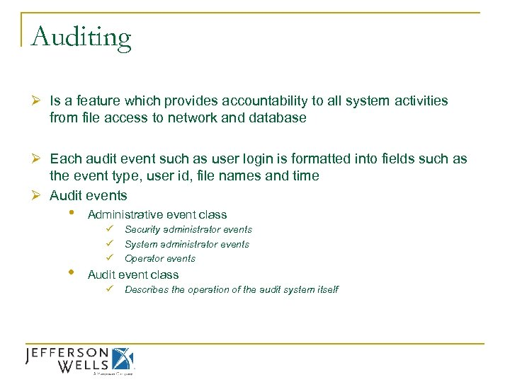 Auditing Ø Is a feature which provides accountability to all system activities from file