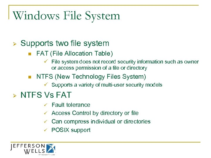Windows File System Ø Supports two file system n FAT (File Allocation Table) ü