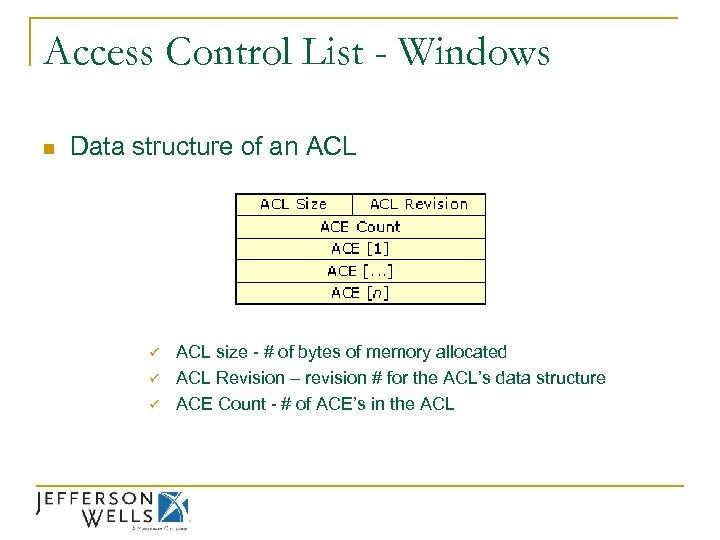 Access Control List - Windows n Data structure of an ACL ü ü ü