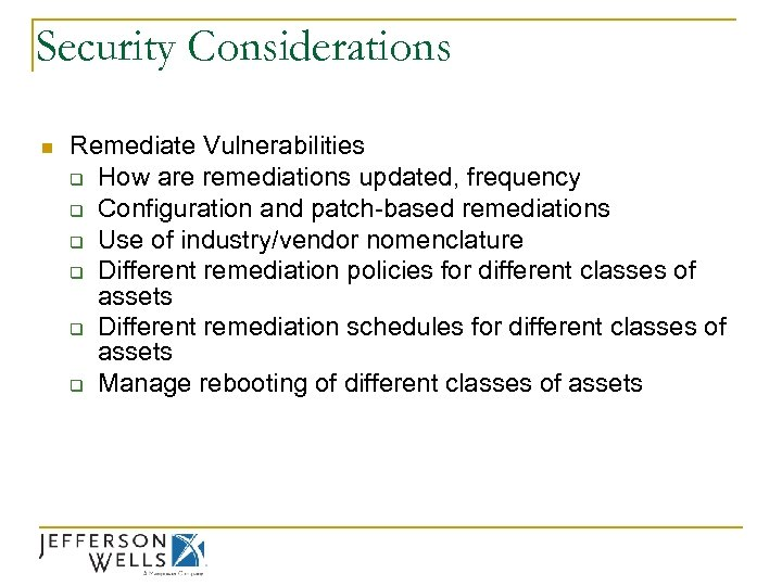 Security Considerations n Remediate Vulnerabilities q How are remediations updated, frequency q Configuration and