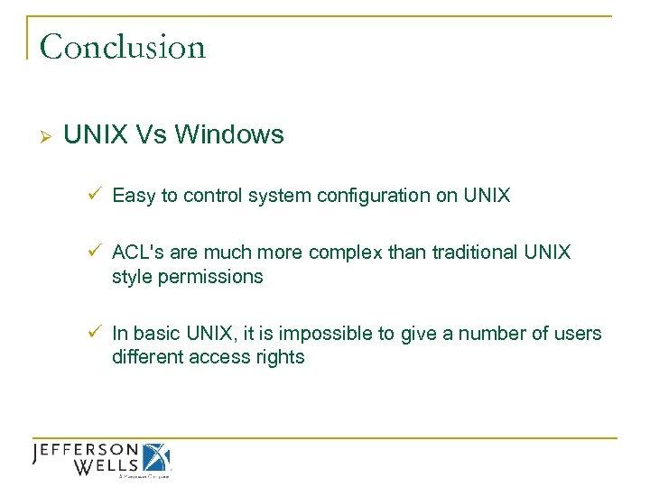 Conclusion Ø UNIX Vs Windows ü Easy to control system configuration on UNIX ü