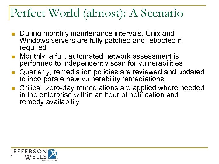 Perfect World (almost): A Scenario n n During monthly maintenance intervals, Unix and Windows