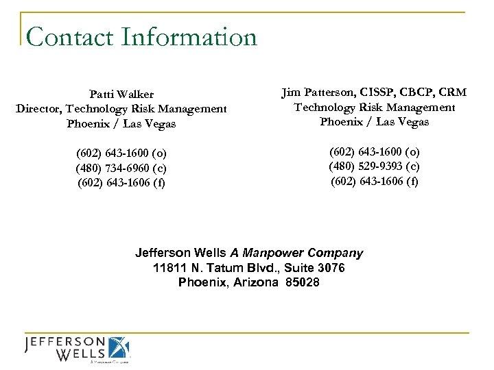 Contact Information Patti Walker Director, Technology Risk Management Phoenix / Las Vegas (602) 643