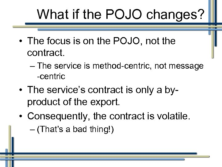 What if the POJO changes? • The focus is on the POJO, not the