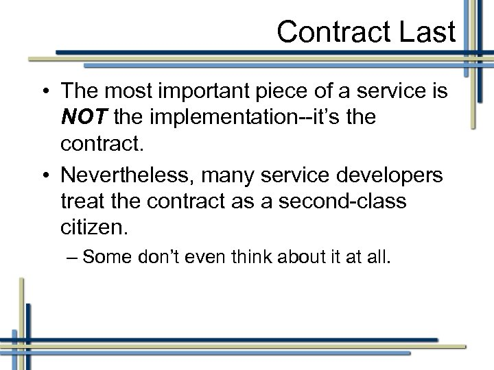 Contract Last • The most important piece of a service is NOT the implementation--it's