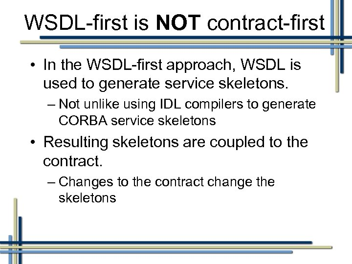 WSDL-first is NOT contract-first • In the WSDL-first approach, WSDL is used to generate