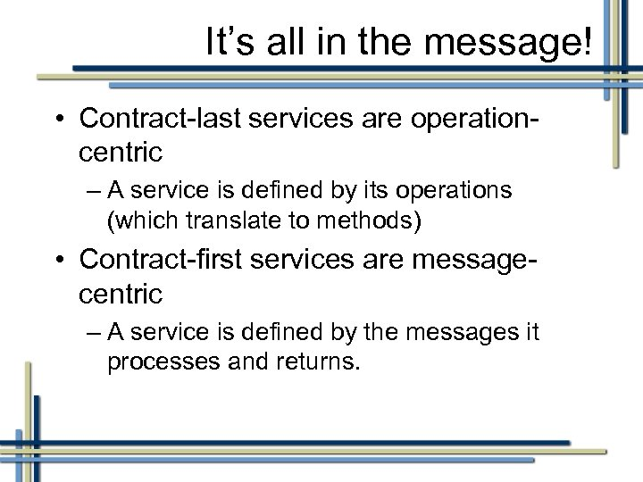It's all in the message! • Contract-last services are operationcentric – A service is