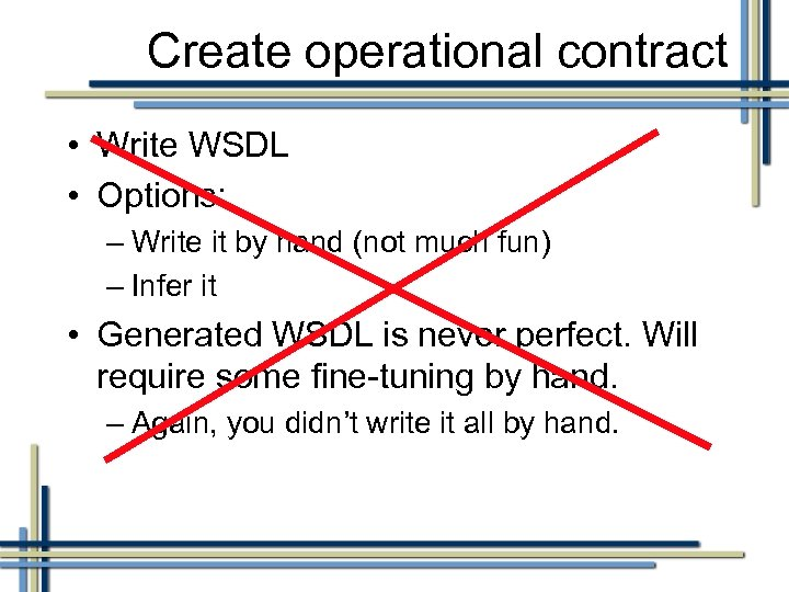 Create operational contract • Write WSDL • Options: – Write it by hand (not