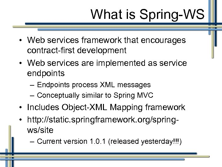 What is Spring-WS • Web services framework that encourages contract-first development • Web services