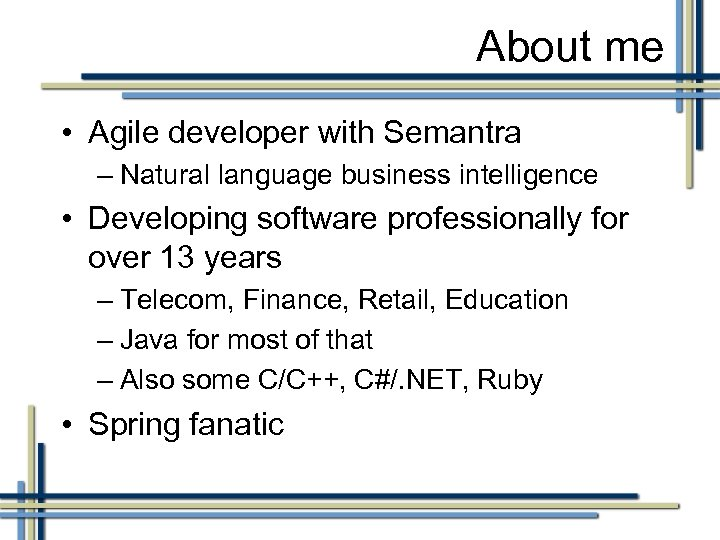 About me • Agile developer with Semantra – Natural language business intelligence • Developing